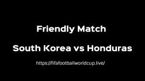 South Korea vs Honduras Today Match Live Telecast, Prediction, TV channels info