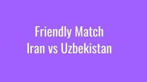 Iran vs Uzbekistan Today Match Live Telecast, Prediction, TV channels info
