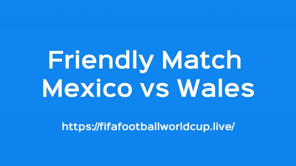 Mexico vs Wales Today Match Live Telecast, Prediction, TV channels info