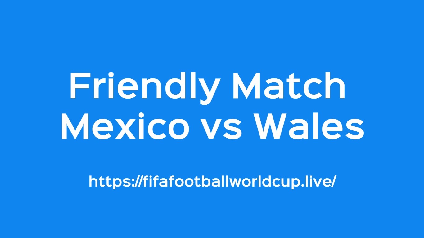 Mexico vs Wales Friendly