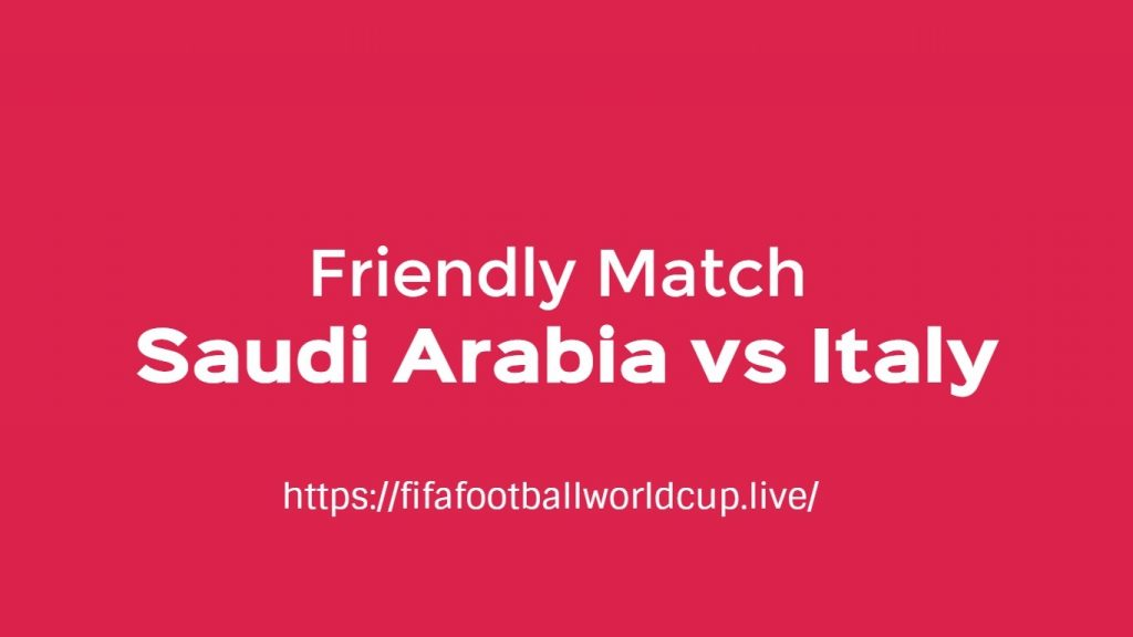 Saudi Arabia vs Italy Today Match Live Telecast, Prediction, TV channels info