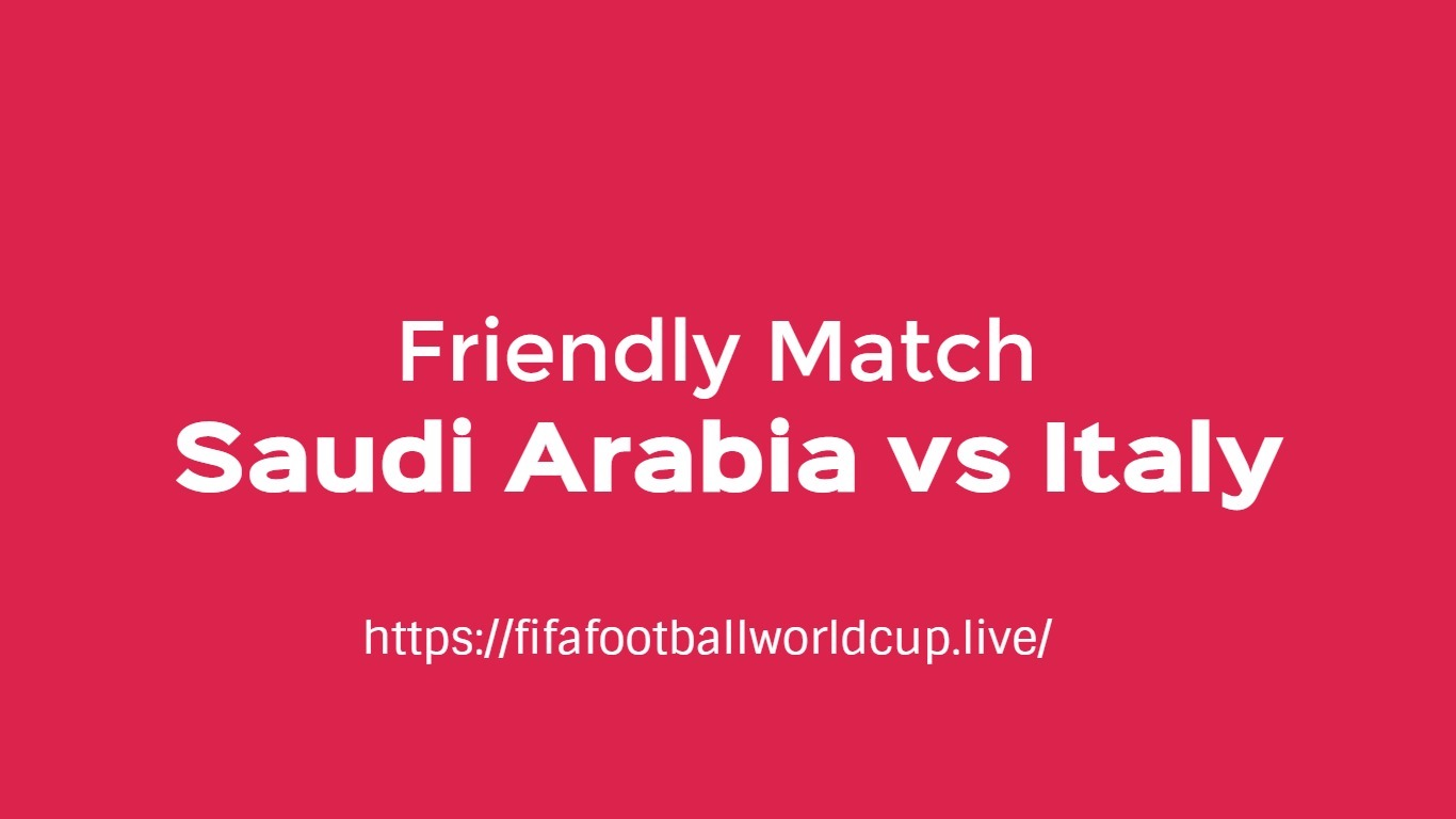 Saudi Arabia vs Italy friendly match