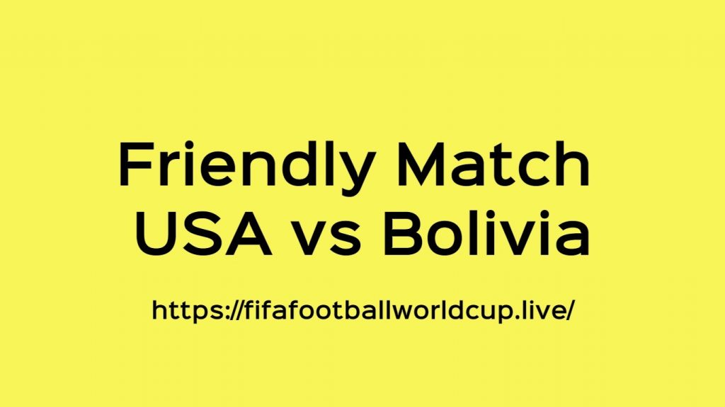 USA vs Bolivia Friendly Match Live Telecast, Prediction, Timing, TV channels info