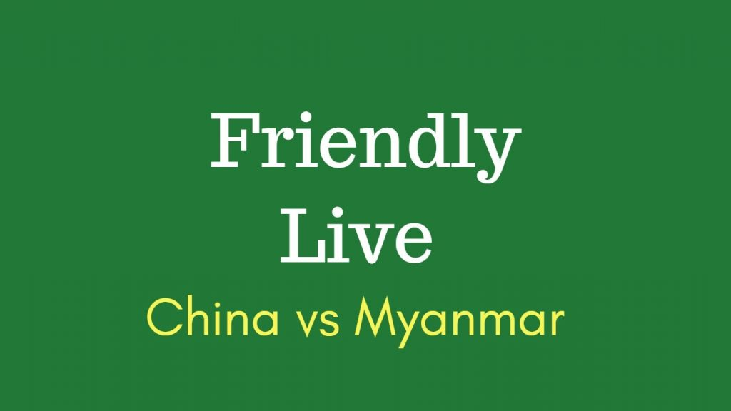 China vs Myanmar Friendly Match Live Telecast, Prediction, Timing, TV channels info