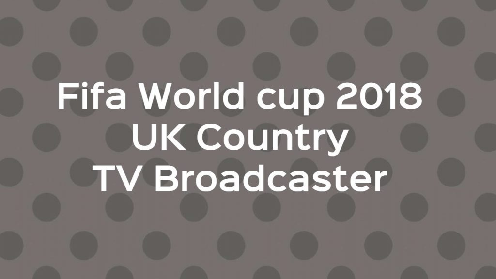 ITV and BBC to Broadcast Fifa world cup 2018 live in UK, Online Streaming info & Kick off time