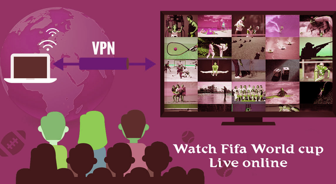 us a VPN & Enjoy 2018 fifa world cup all 64 games