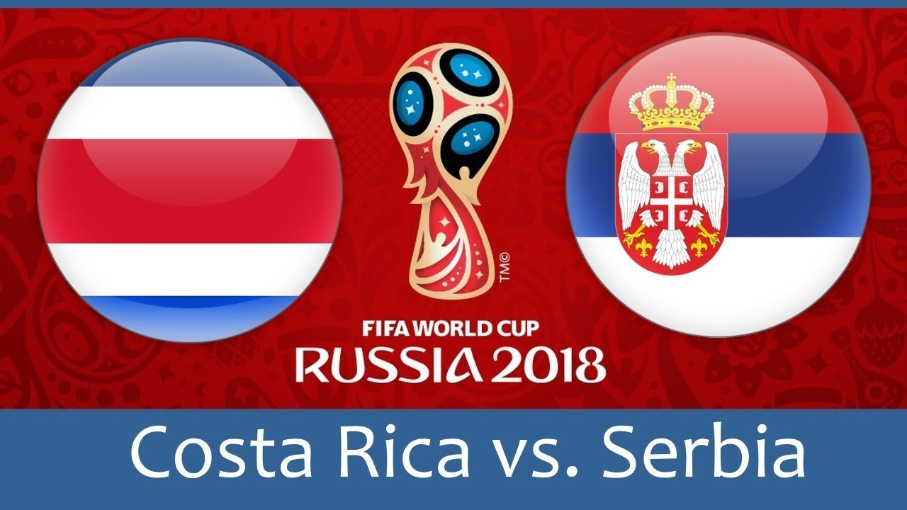 Costa Rica vs Serbia 2018 world cup football Game of 17 June