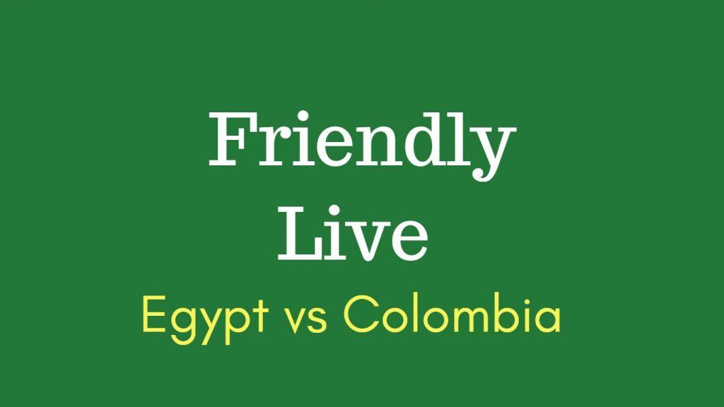 Egypt vs colombia friendly football match