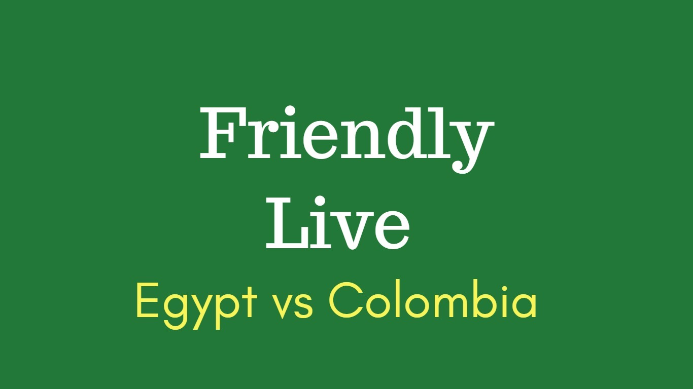 Egypt vs colombia friendly football match