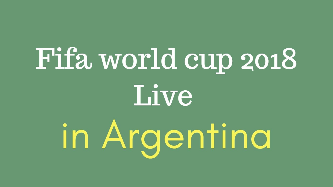 Fifa world cup 2018 live in argentina