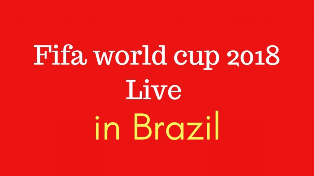 Fifa world cup 2018 live in brazil