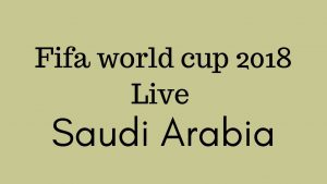 How To Watch 2018 Fifa world cup live in Saudi Arabia ? TV channels info