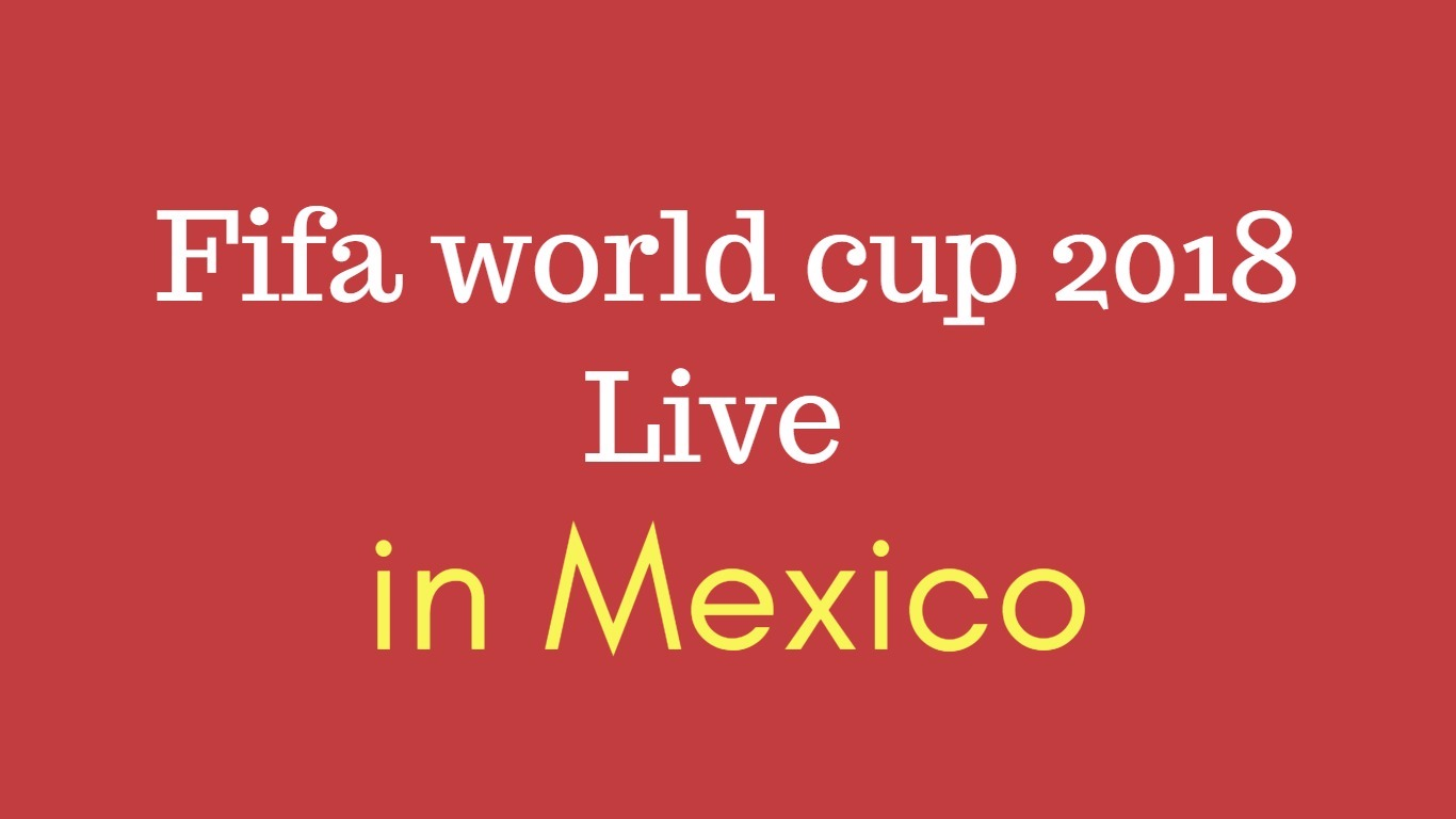 Fifa world cup live in mexico