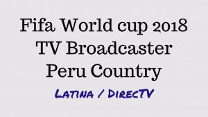 Way to Watch Fifa world cup 2018 live in Peru – TV channel listing