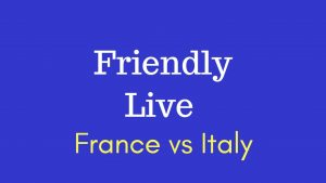 France vs Italy Live in India, IST Time of Football Friendly Match, TV channels info