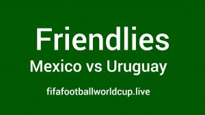 Mexico vs Uruguay Friendly Live Telecast, Stream, Prediction, TV channels info