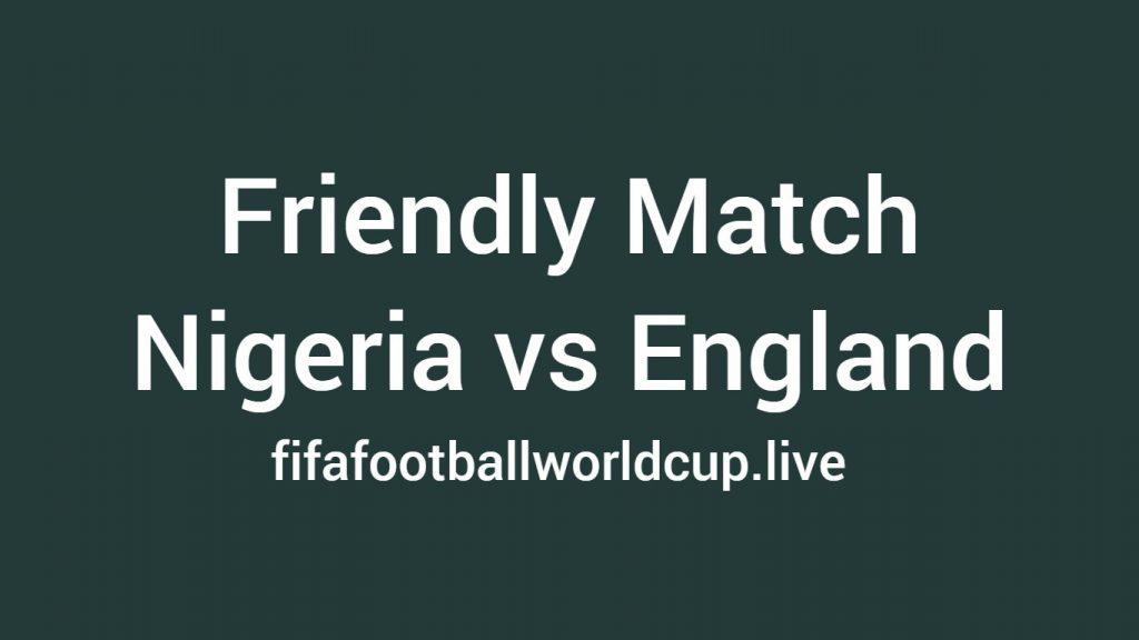 Nigeria vs England friendly match