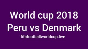 Peru vs Denmark Live Stream, Preview, Time to Kick off Group C World cup Match