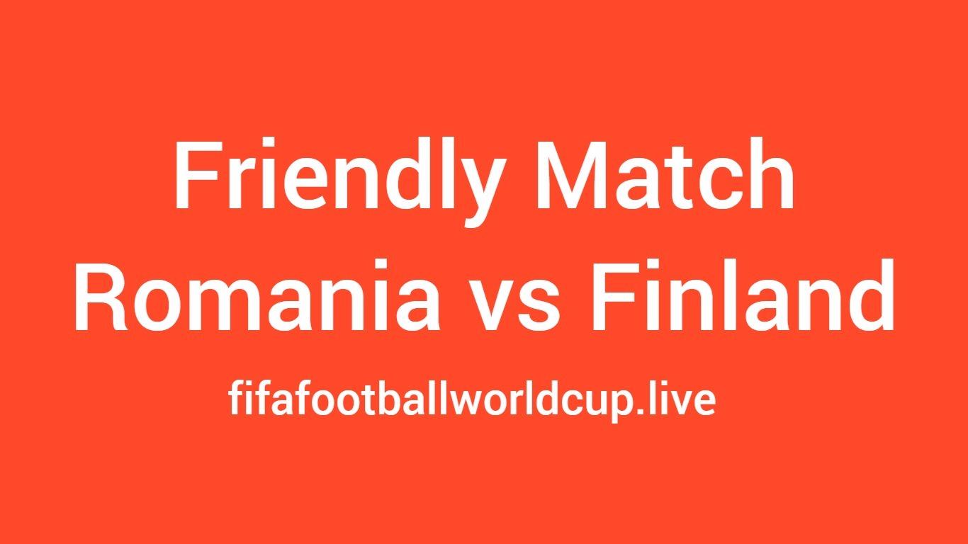 Romania vs Finland friendly match