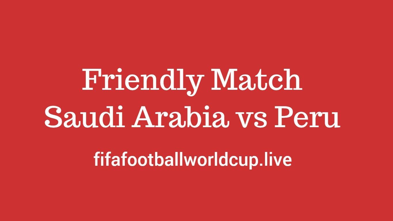 Saudi Arabia vs peru football friendly match