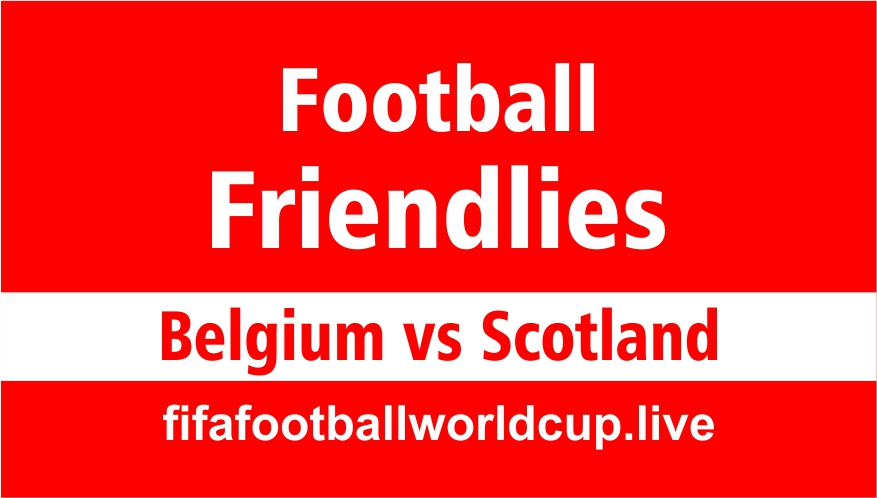 Belgium vs Scotland football friendly match