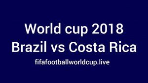 Brazil vs Costa Rica Live Stream Online, TV Telecast Channel Fifa Match 22 June