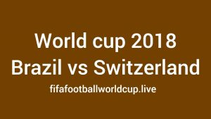 Brazil vs Switzerland Worldwide Kick off Time to Watch live online