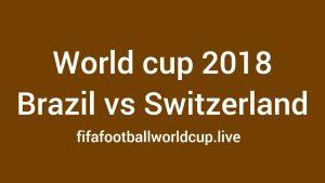 Brazil vs Switzerland Worldwide Kick off Time to Watch live online