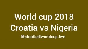 Croatia vs Nigeria Live Stream Today Time World cup Telecast channels 16 June
