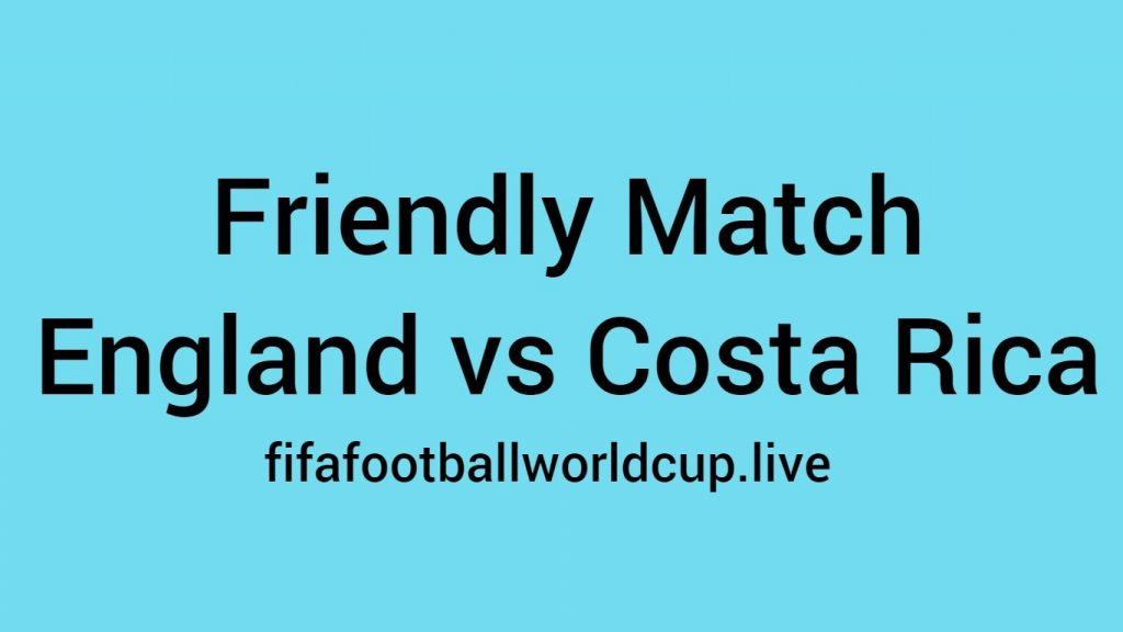 England vs costa rica friendly match