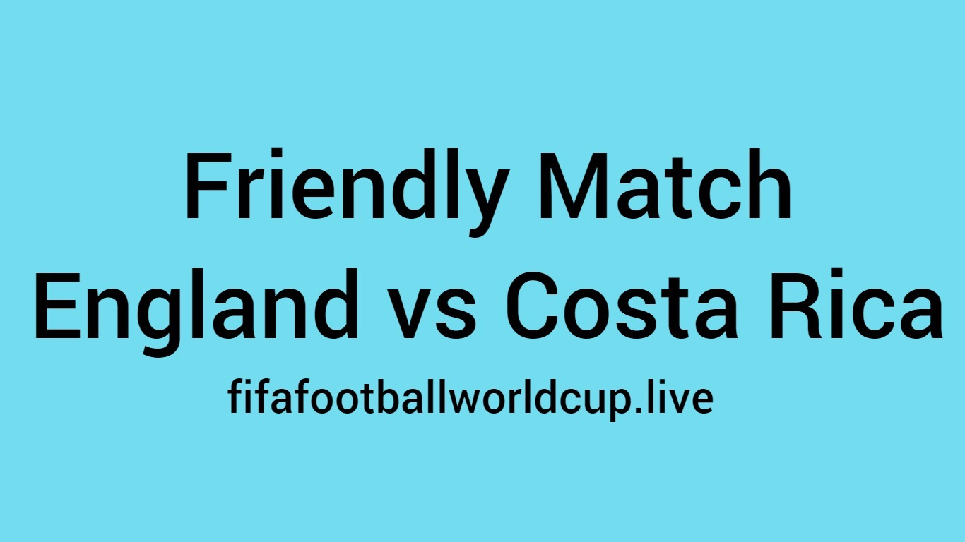 England vs costa rica friendly match
