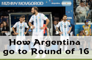 How Argentina will qualify for Round of 16  in world cup 2018 ? Scenario to happen