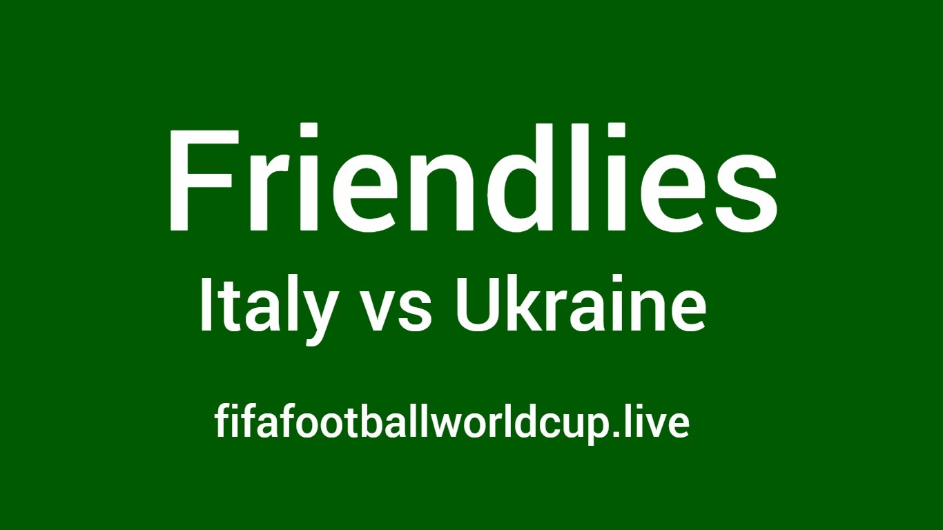 Italy vs Ukraine Friendly Match