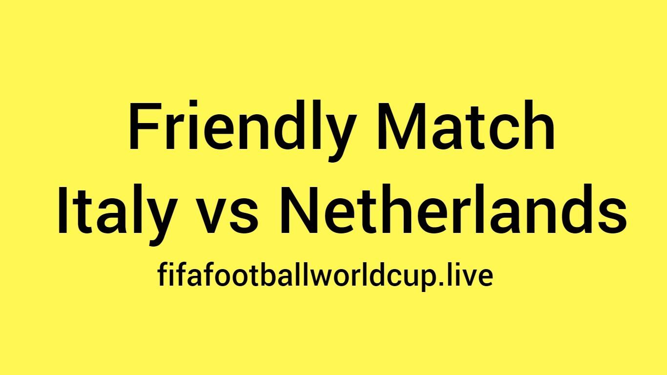 Italy vs netherlands friendly match