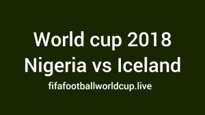 Nigeria vs Iceland Today World Cup Match Live Telecast, Prediction, TV channels info