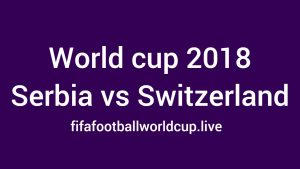 Serbia vs Switzerland Today World Cup Match Live Telecast, Prediction, TV channels info
