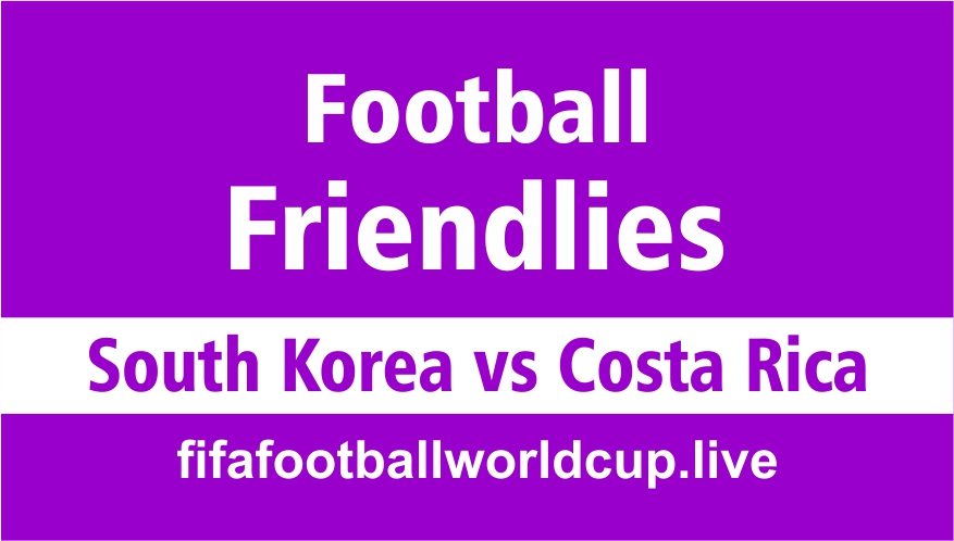 South Korea vs Costa Rica friendly football match
