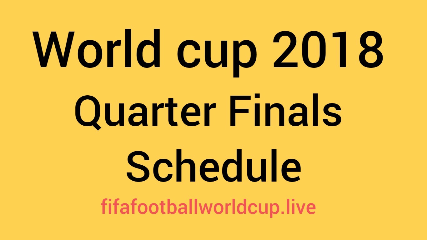 World cup 2018 Quarter Final Matches schedule
