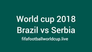 Brazil vs Serbia Live Stream Online, TV Telecast Channel Fifa Match 27 June