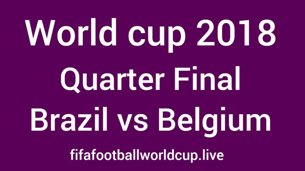 Brazil vs Belgium quarter final world cup 2018 match