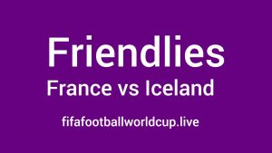 France vs Iceland Friendly Live Streaming, Telecast channels Timing