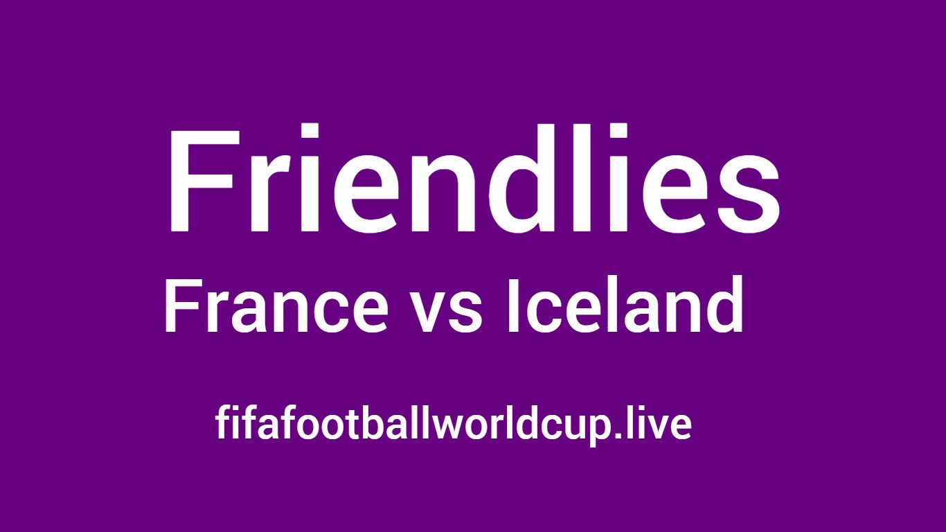 France Vs Iceland Friendly Live Streaming Telecast