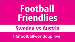 Sweden vs Austria Live Stream Friendly Game Today, Match Prediction