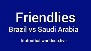 Brazil vs Saudi Arabia Live Stream Online Friendly Football Match