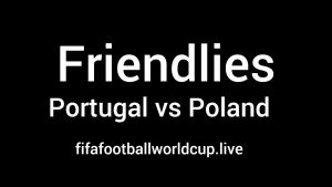 Portugal vs Poland Live Stream, TV Telecast channel Friendly Match